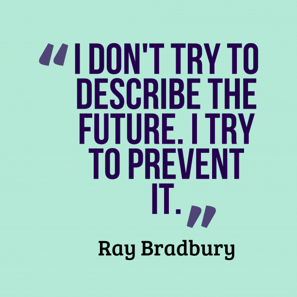Ray Bradbury 's quote about . I don't try to describe…