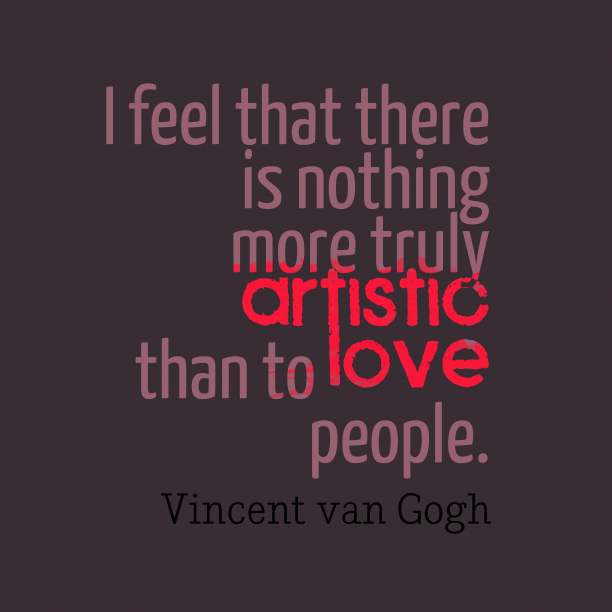 Vincent van Gogh 's quote about love. I feel that there is…