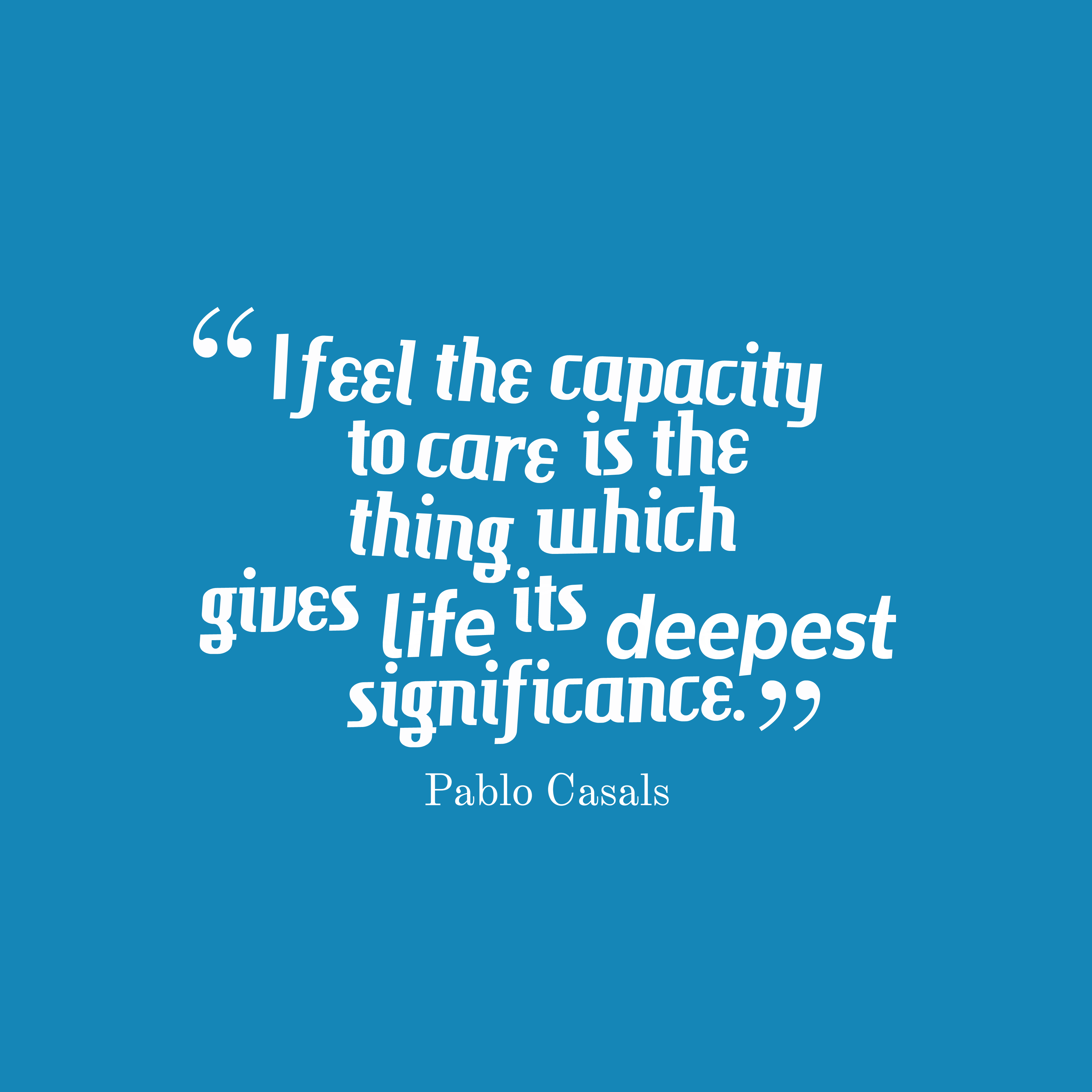 Pablo Casals quote about caring.