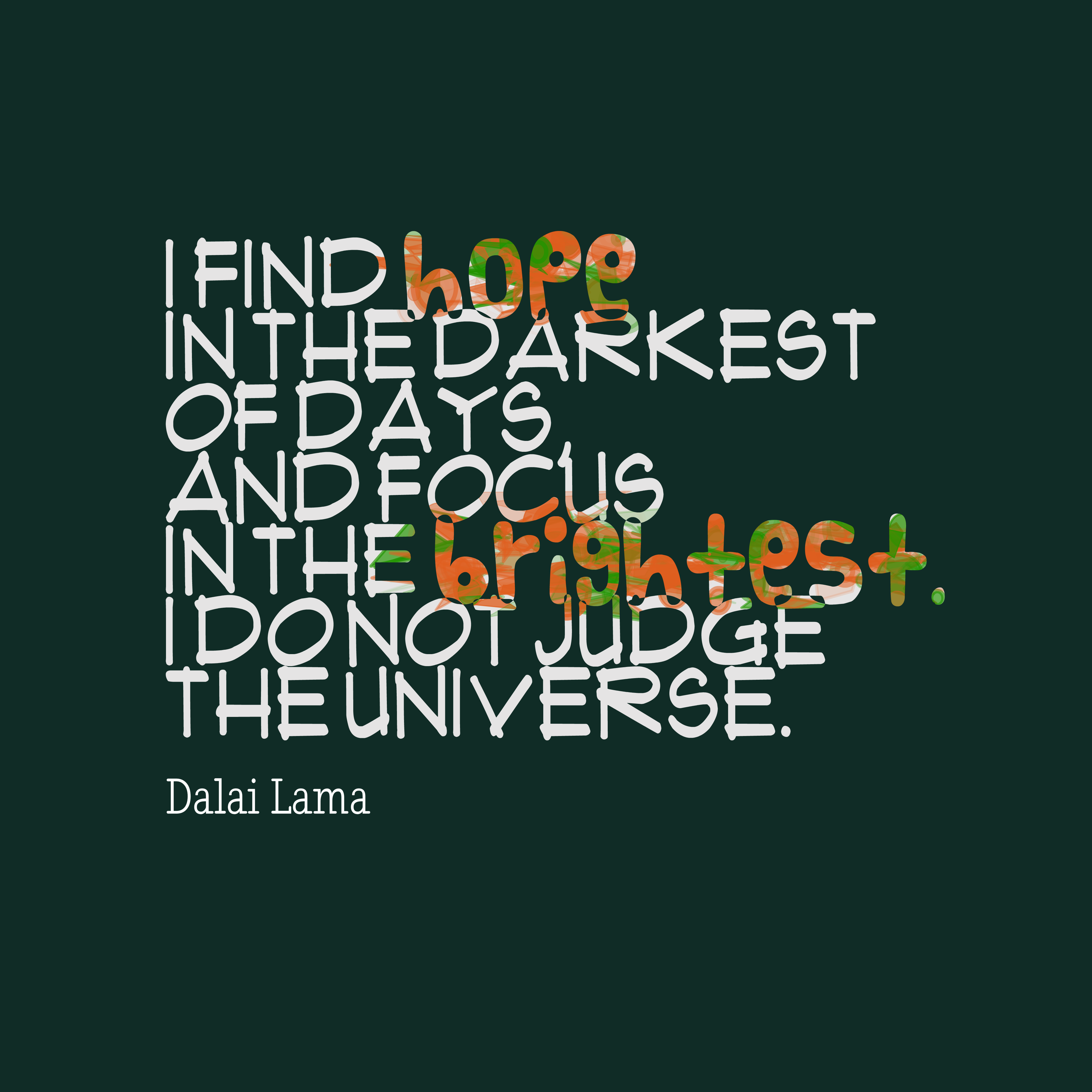 Quotes image of I find hope in the darkest of days, and focus in the brightest. I do not judge the universe.
