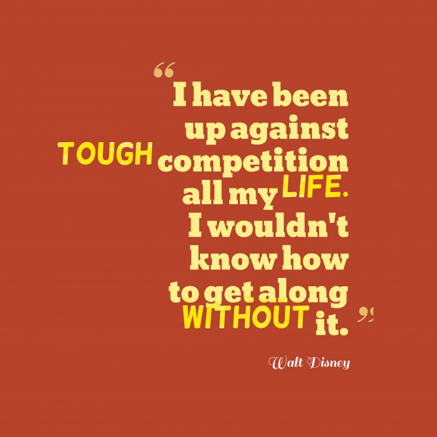 Walt Disney quote about competition.