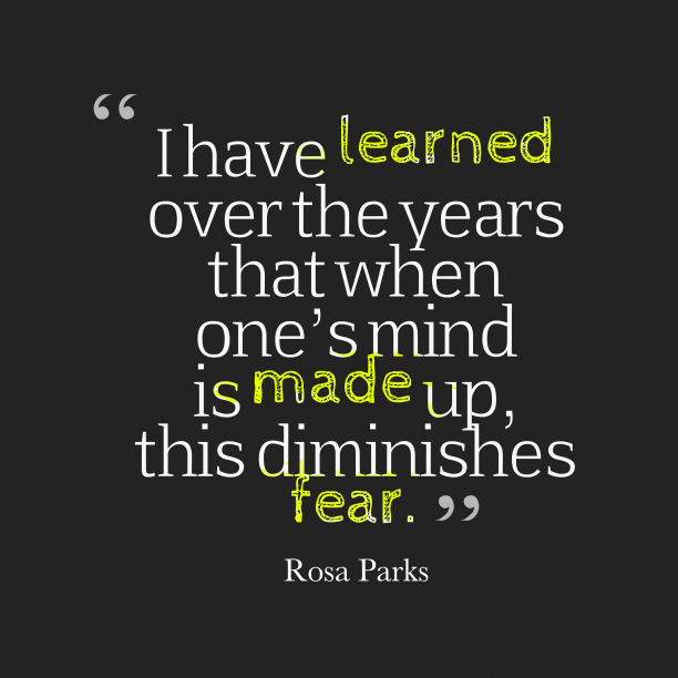 Rosa Parks 's quote about learn, mind. I have learned over the…