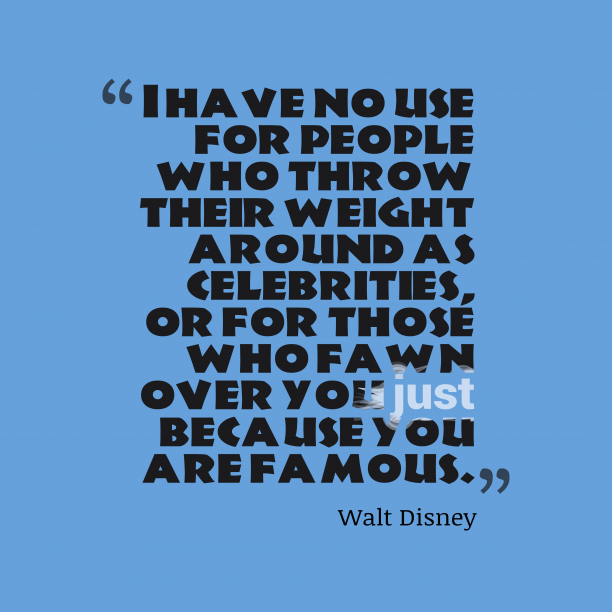 Walt Disney 's quote about . I have no use for…