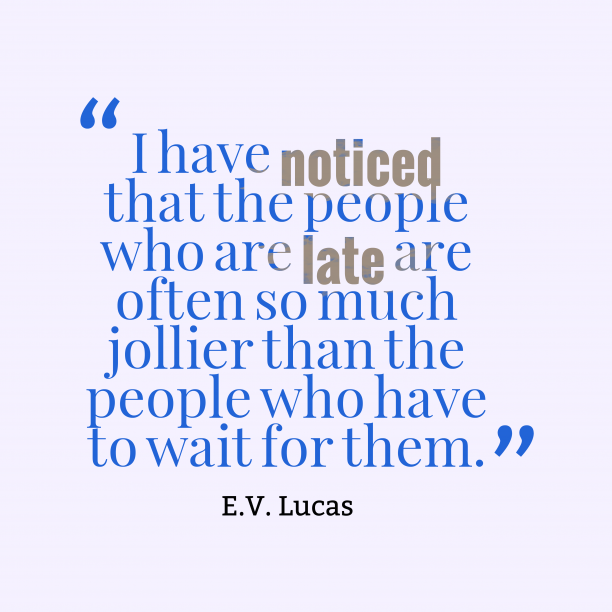 E.V. Lucas 's quote about jolly. I have noticed that the…