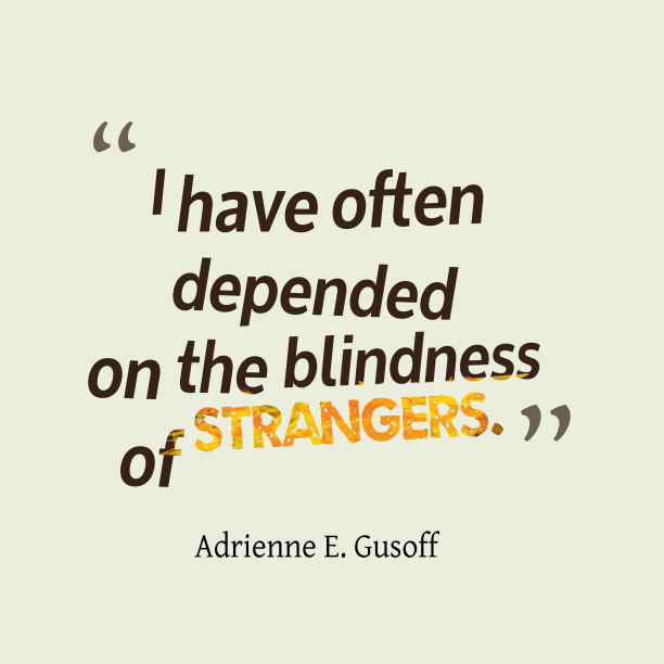 Adrienne E. Gusoff 's quote about stranger. I have often depended on…