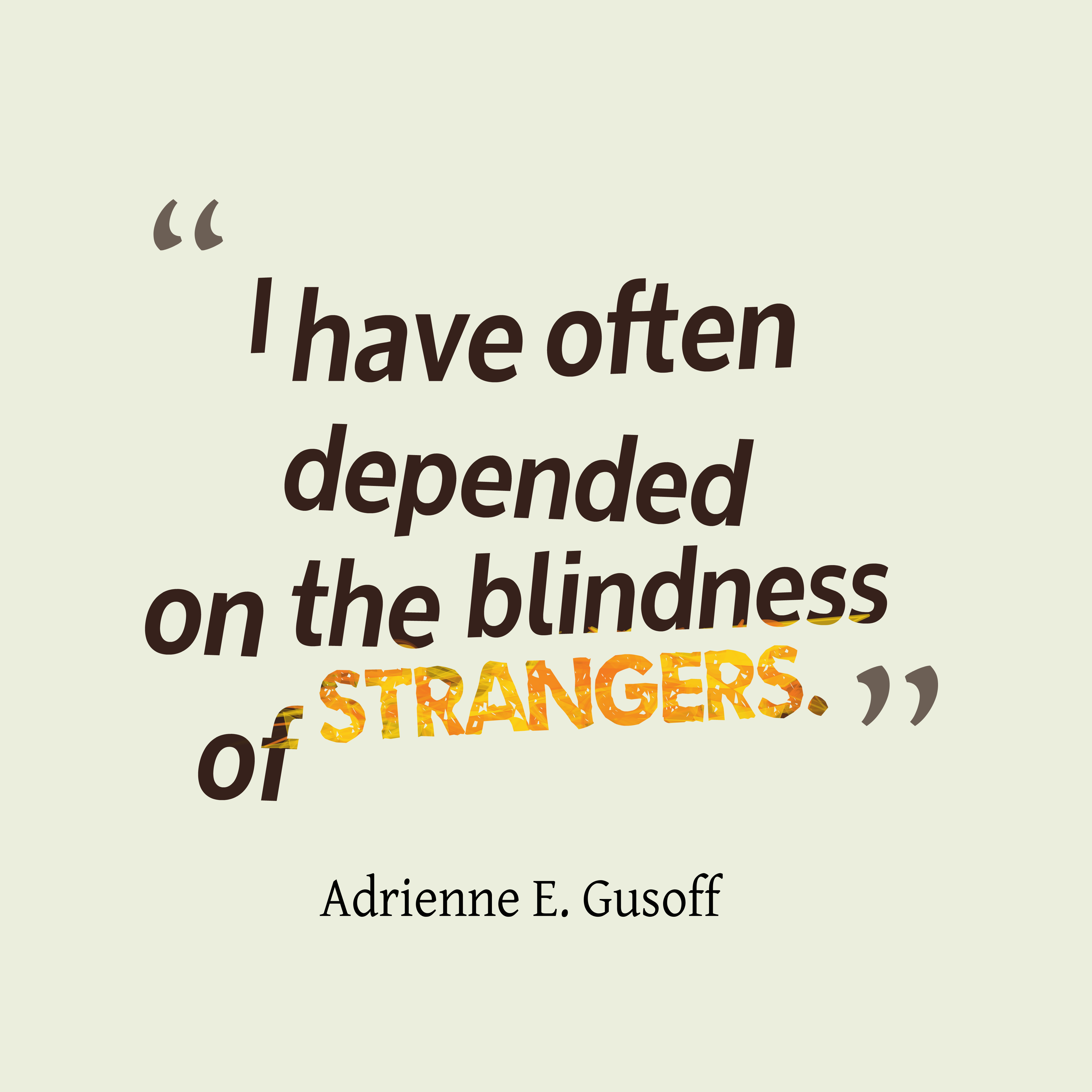 Quotes image of I have often depended on the blindness of strangers.