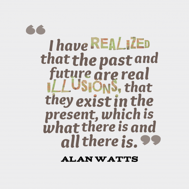 Alan Watts 's quote about . I have realized that the…