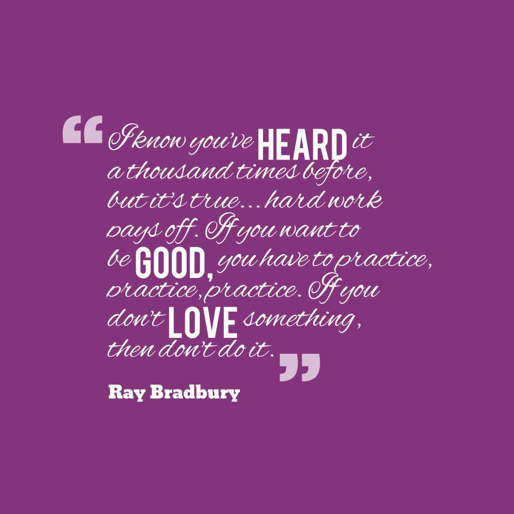 Ray Bradbury quote about practice.