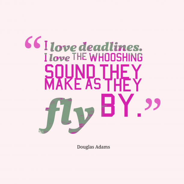 Douglas Adams 's quote about . I love deadlines. I love…