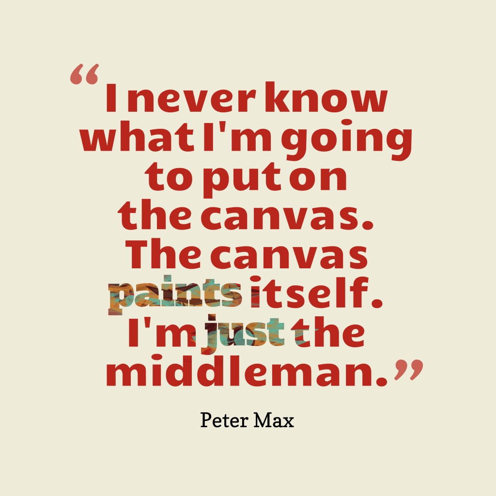 Peter Max quote about canvas.