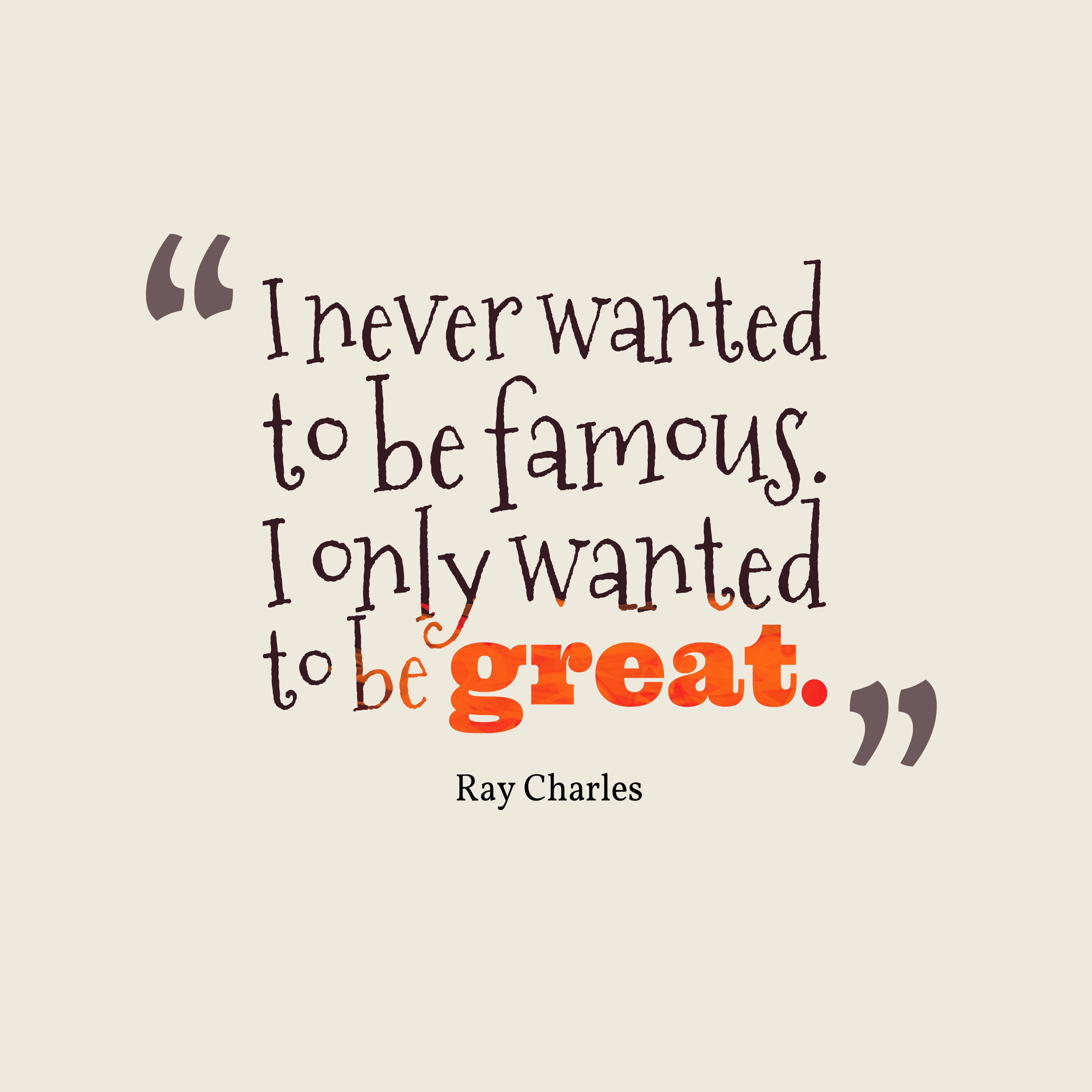 Be Great Quotes: Picture » Ray Charles Quote About Famous