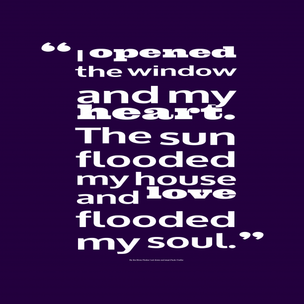 Paulo Coelho 's quote about . I opened the window and…