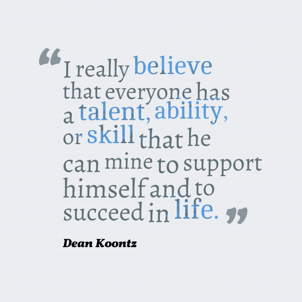 Dean Koontz 's quote about skill,success. I really believe that everyone…