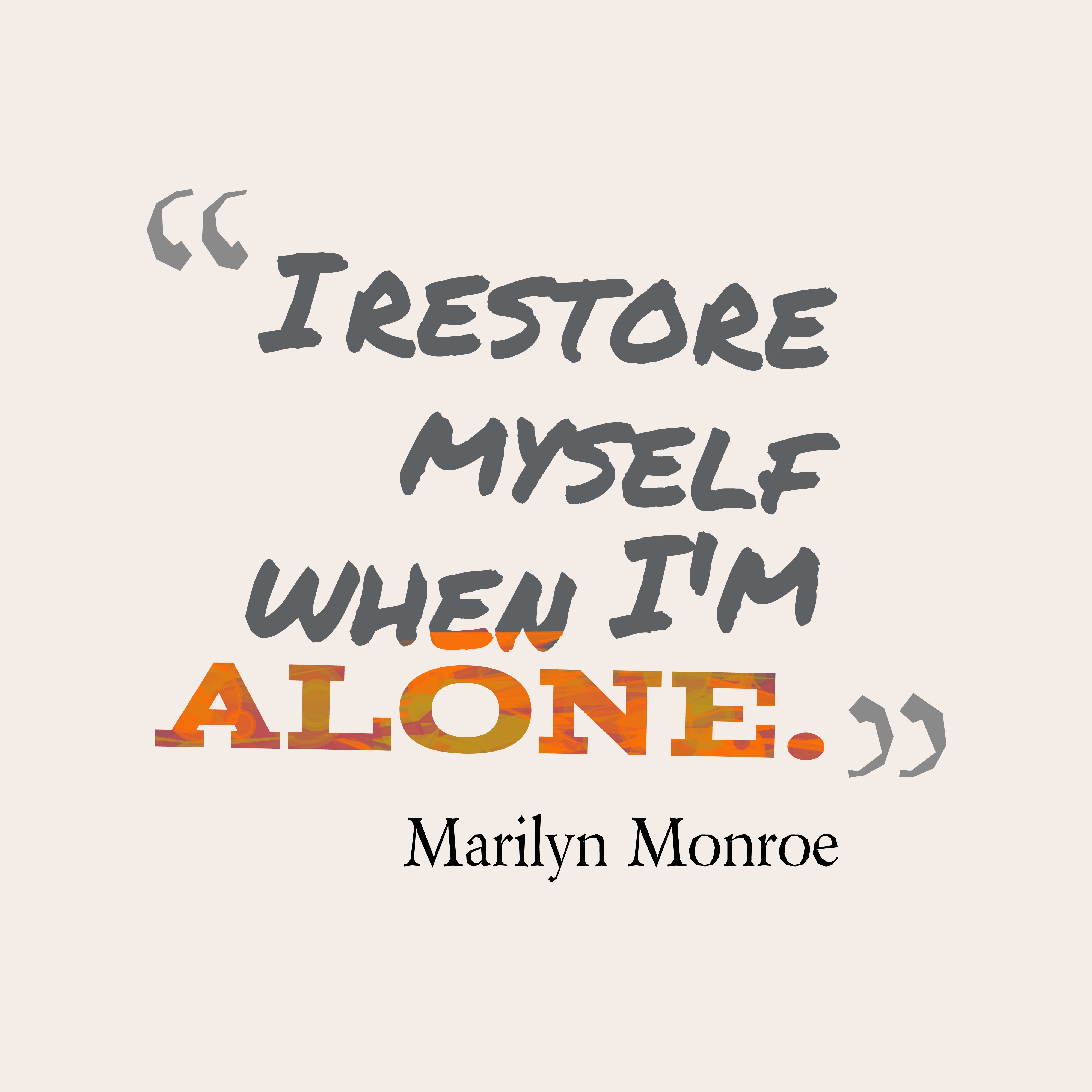Quotes image of I restore myself when I'm alone.