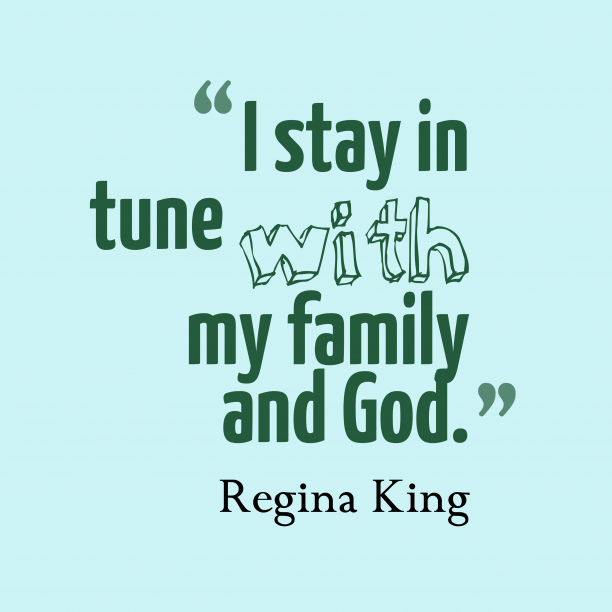 Regina King quote about family.