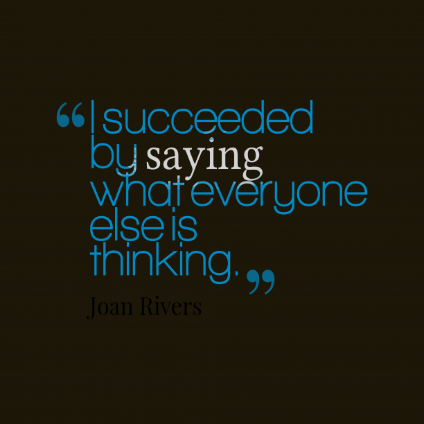 Joan Rivers 's quote about Thinking, succeeded. I succeeded by saying what…