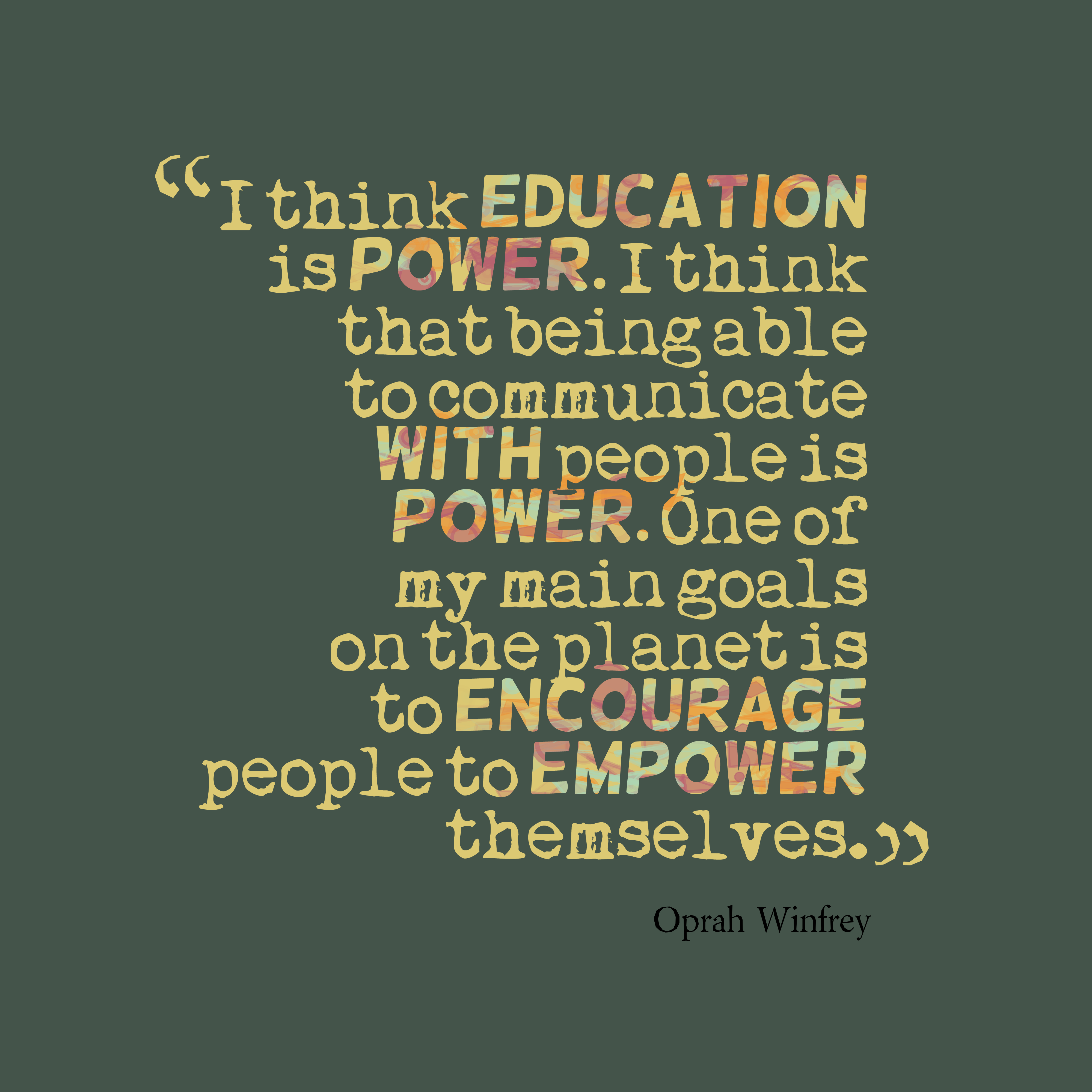 Quotes image of I think education is power. I think that being able to communicate with people is power. One of my main goals on the planet is to encourage people to empower themselves.