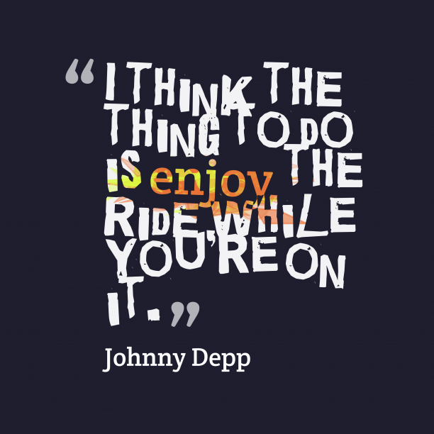 Johnny Depp 's quote about enjoy. I think the thing to…