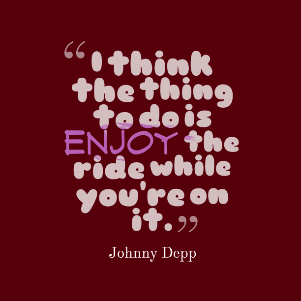 Johnny Depp 's quote about ride. I think the thing to…