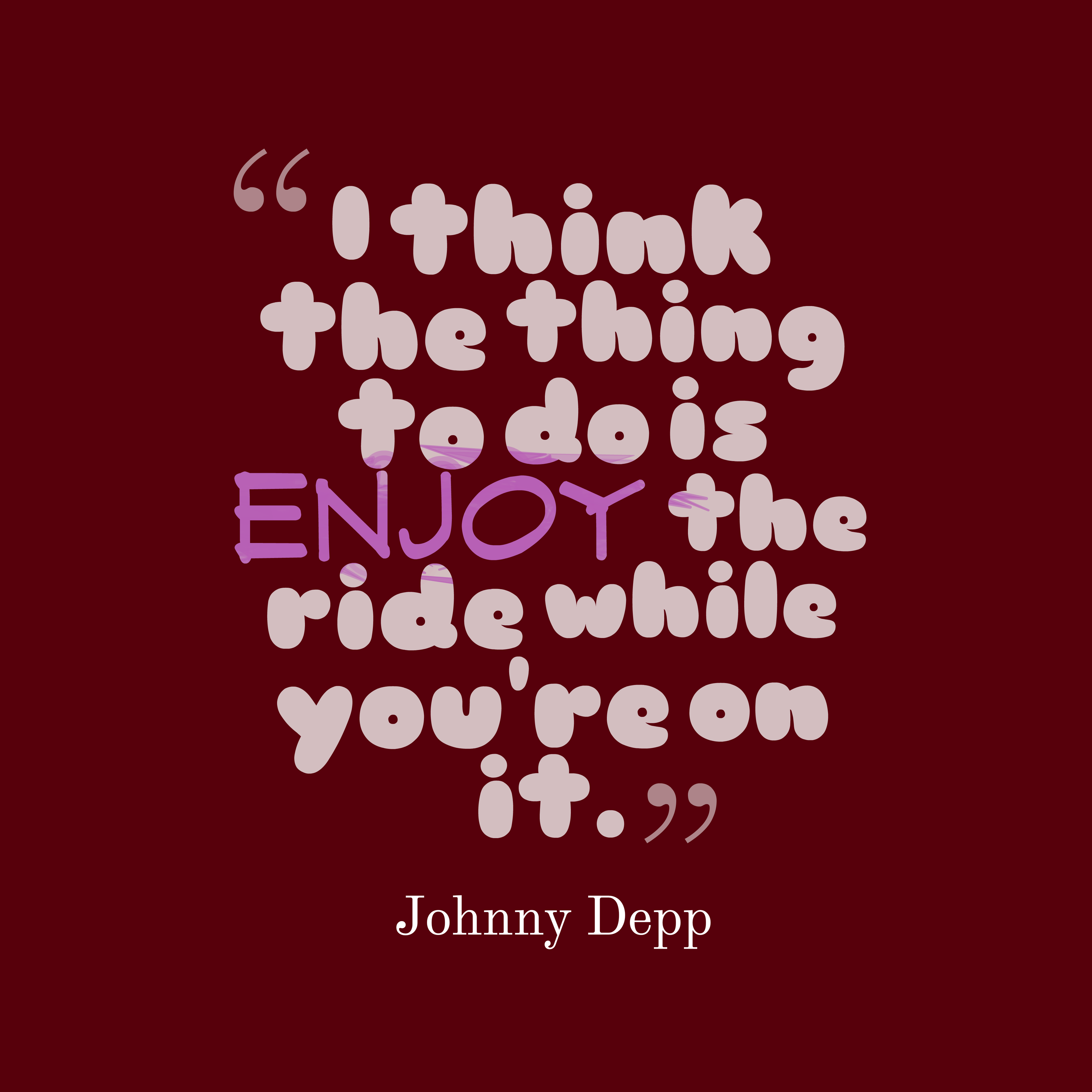 Quotes image of I think the thing to do is enjoy the ride while you're on it.