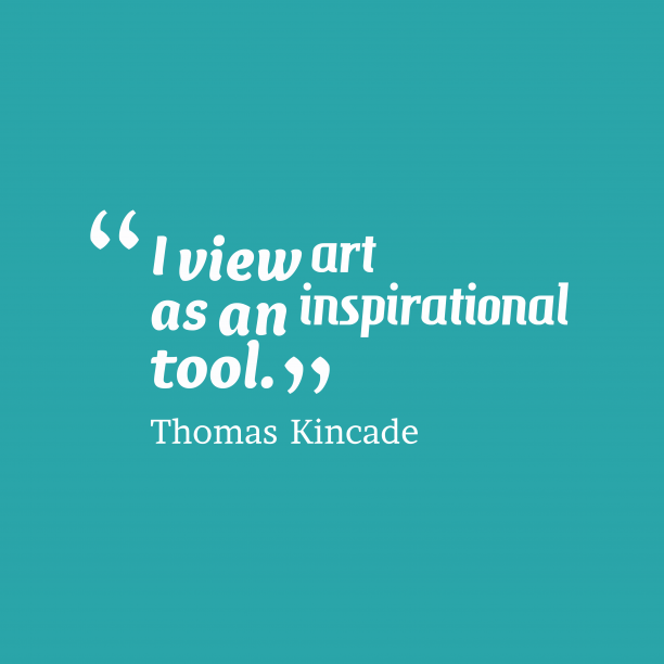 Thomas Kincade 's quote about art, inspirational. I view art as an…