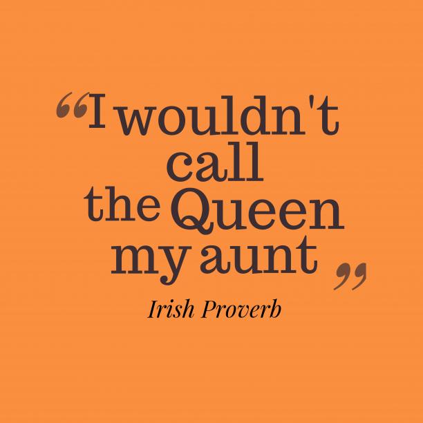 Irish wisdom about wary.