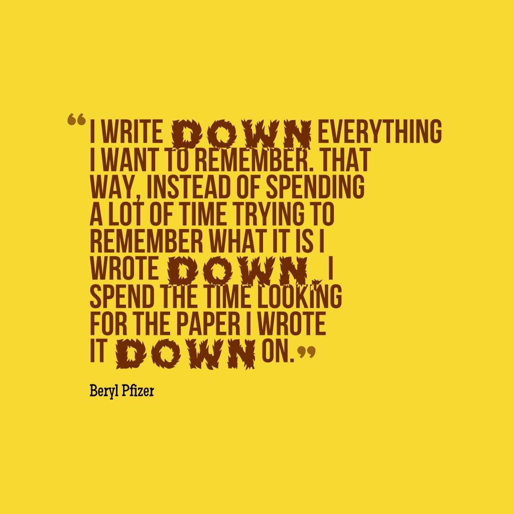 I write down