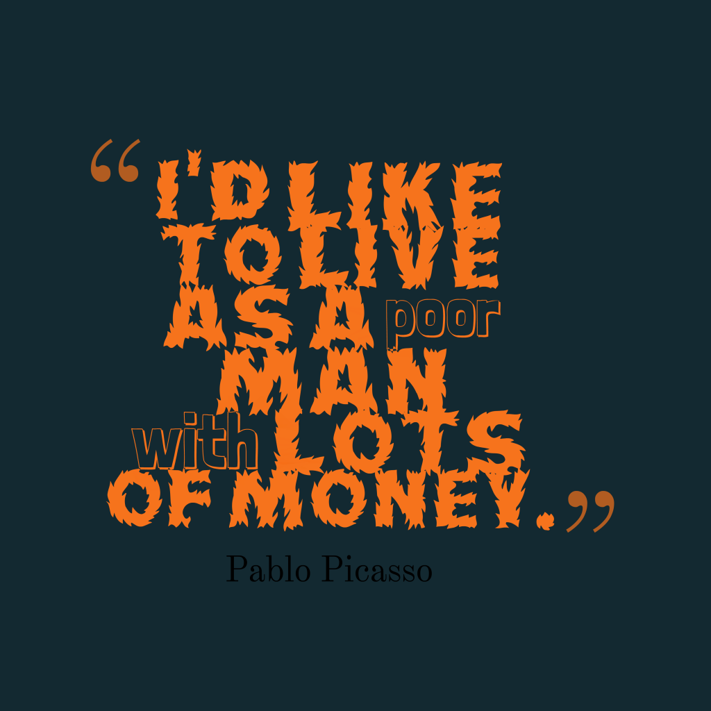 Pablo Picasso quote about money.