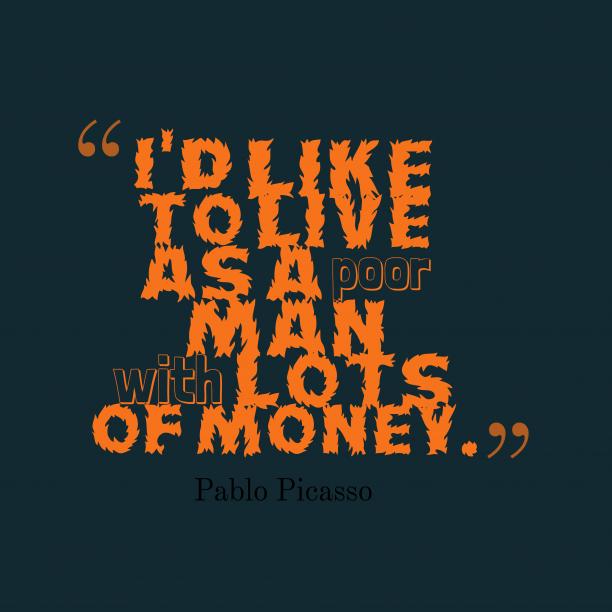 Pablo Picassoquote about money.