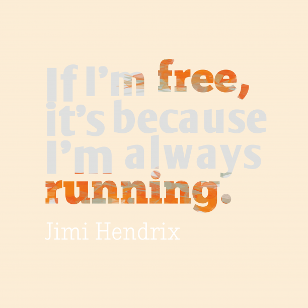Jimi Hendrix 's quote about . If I'm free, it's because…