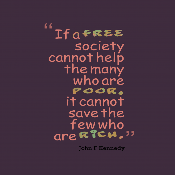 John F Kennedy 's quote about society. If a free society cannot…