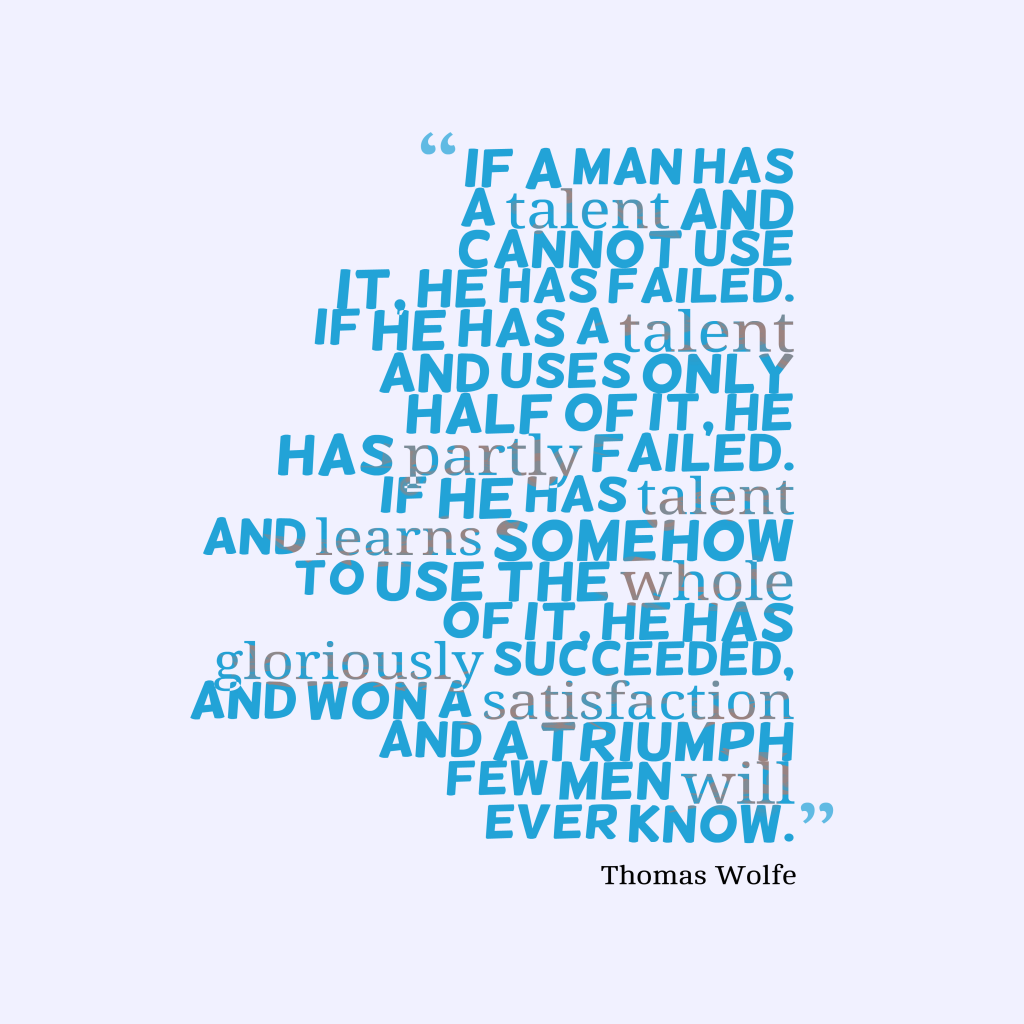 Thomas Wolfe quote about talent.