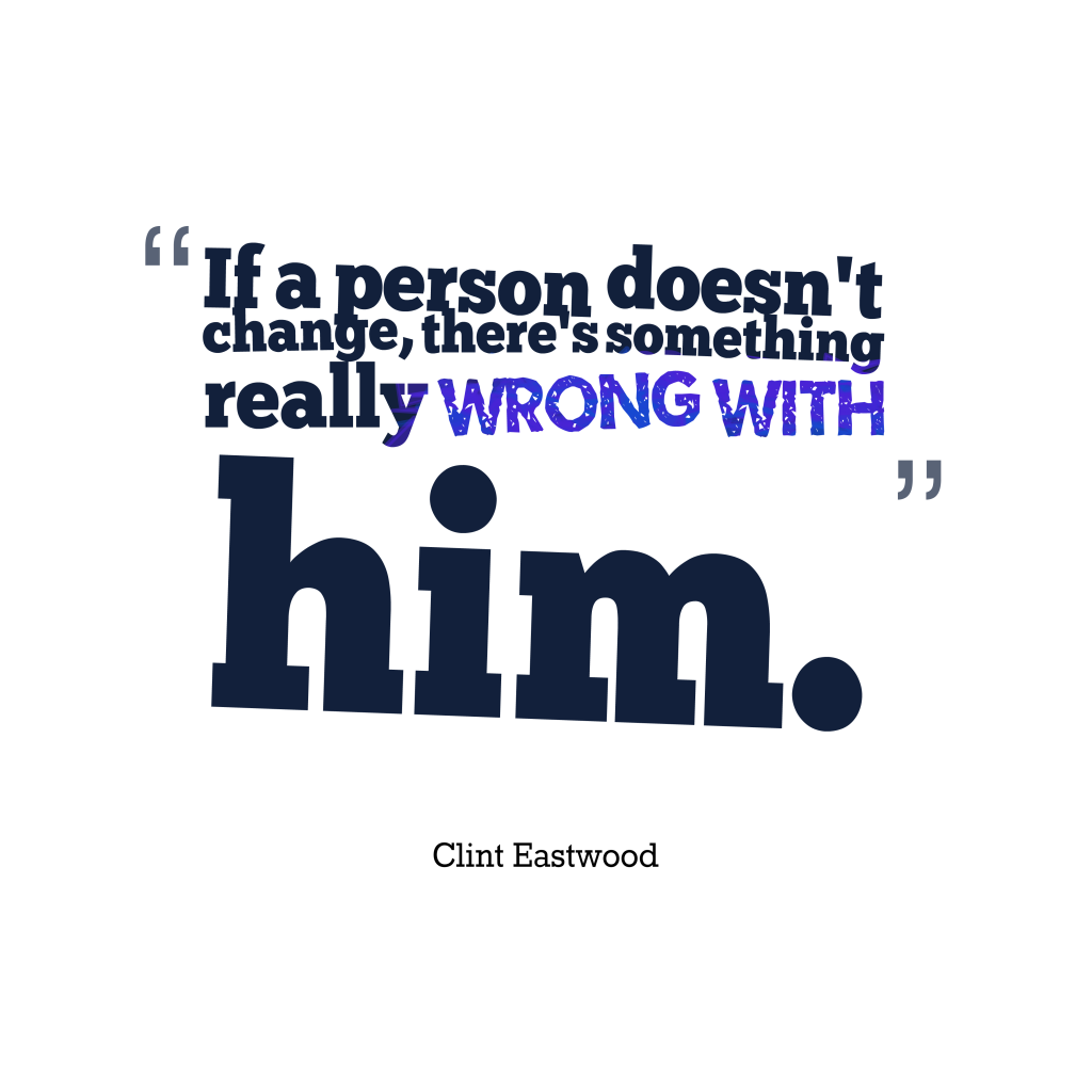 Clint Eastwoodquote about change.