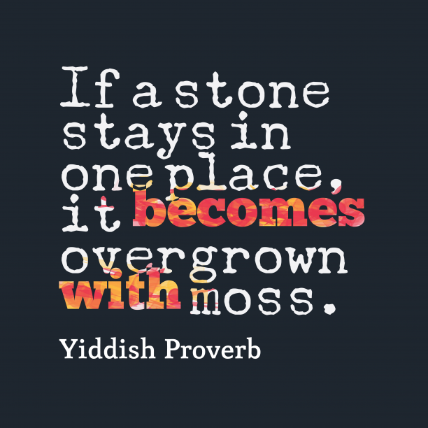 Yiddish Wisdom 's quote about Moss. If a stone stays in…