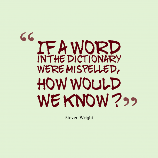 Steven Wright 's quote about Mispelled. If a word in the…