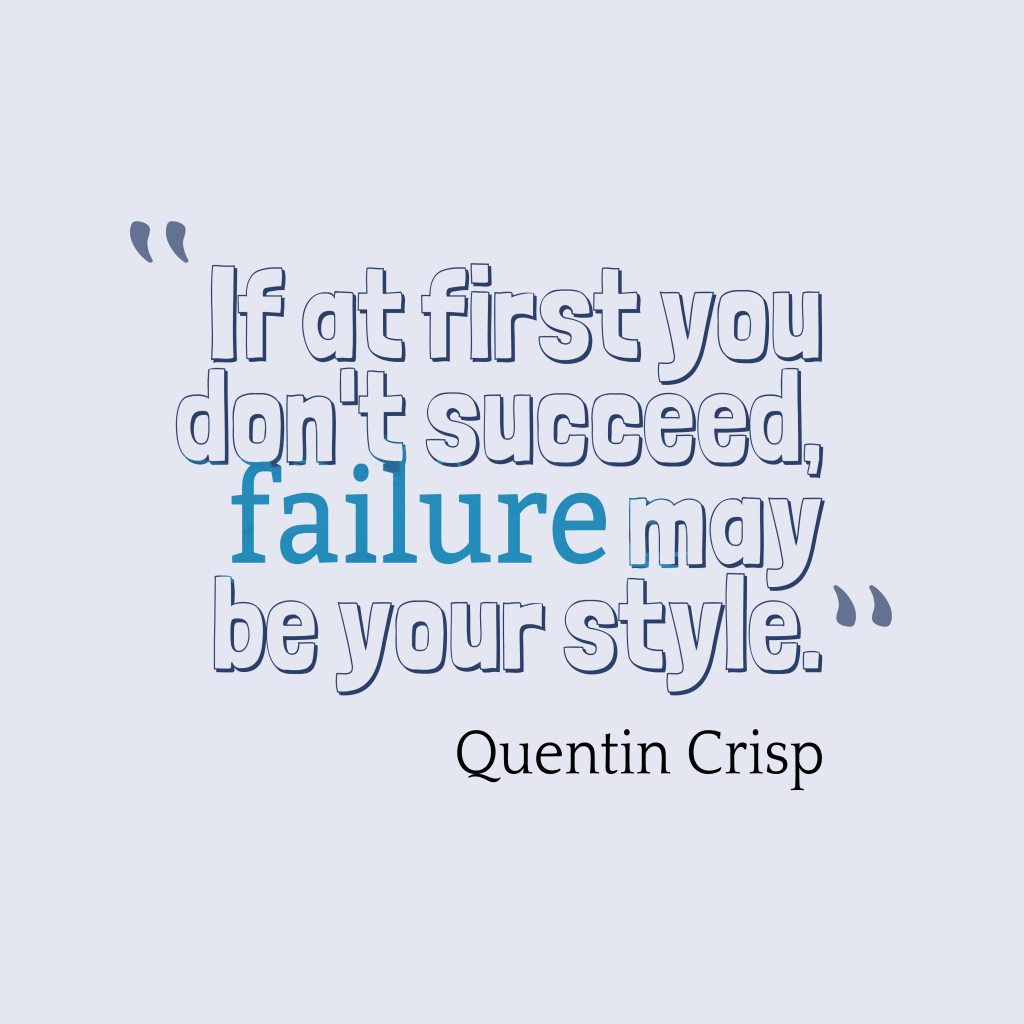 Quentin Crisp quote about failure.