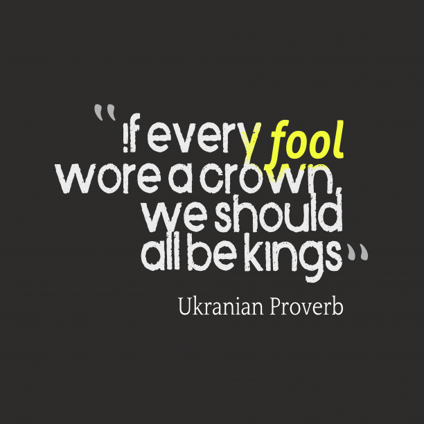 Ukranian Wisdom 's quote about . If every fool wore a…