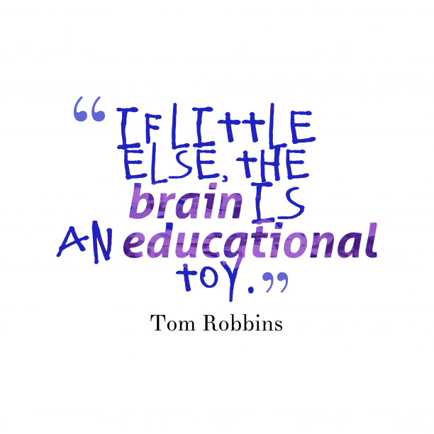 Tom Robbins 's quote about . If little else, the brain…