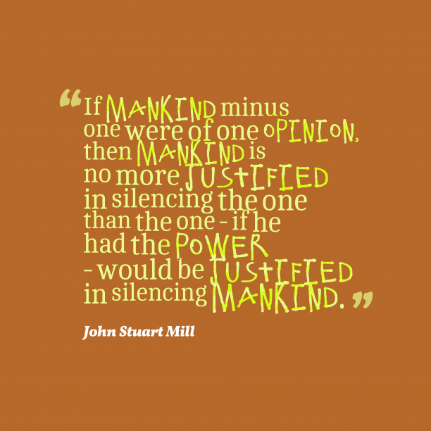 John Stuart Mill 's quote about . If mankind minus one were…