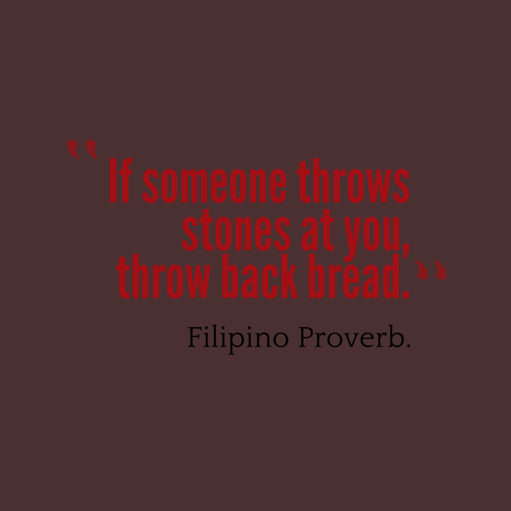 Filipino proverb about goodness.