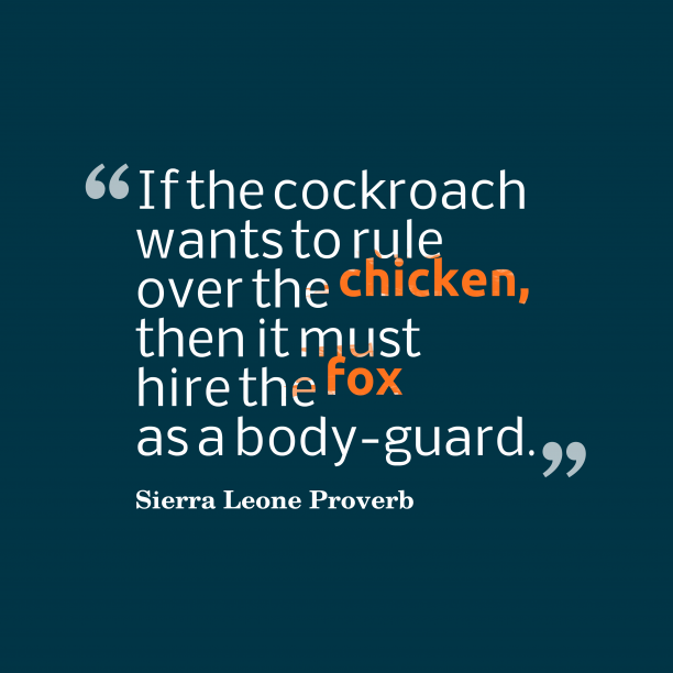 Sierra Leone Wisdom 's quote about . If the cockroach wants to…