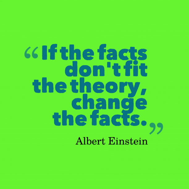Albert Einstein 's quote about fact. If the facts don't fit…