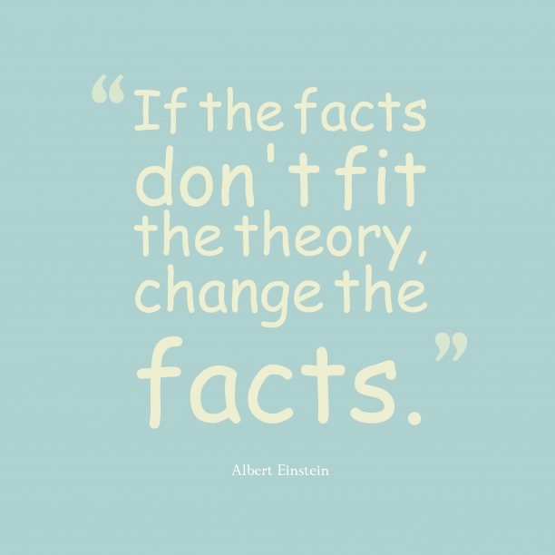 Albert Einstein 's quote about facts. If the facts don't fit…