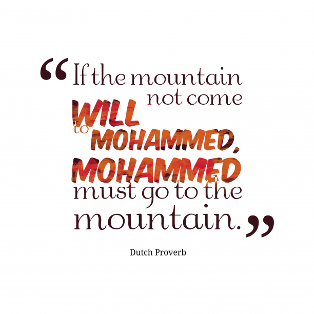 Dutch Wisdom 's quote about . If the mountain will not…