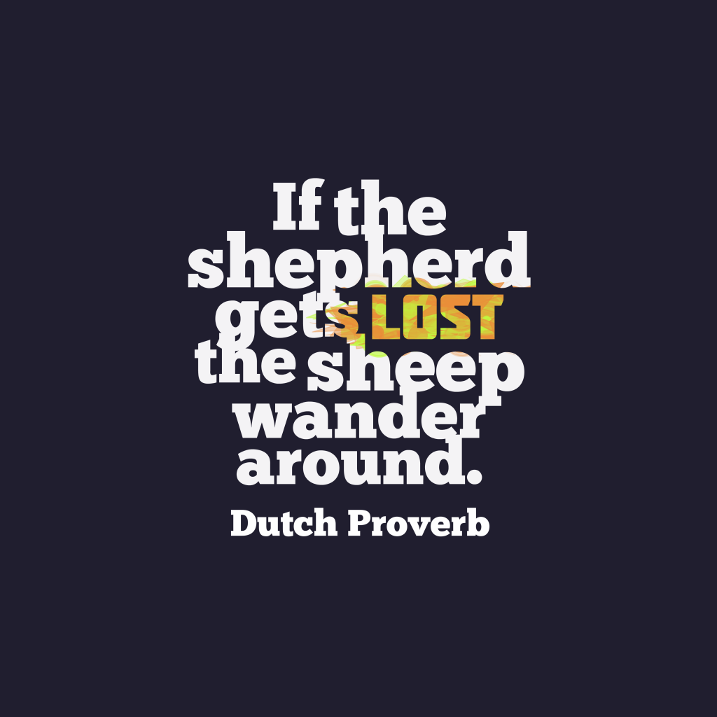 Dutch proverb about leadership.