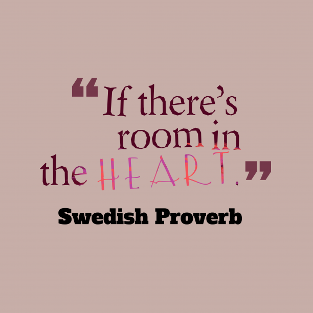 Swedish Wisdom 's quote about Heart. If there's room in the…