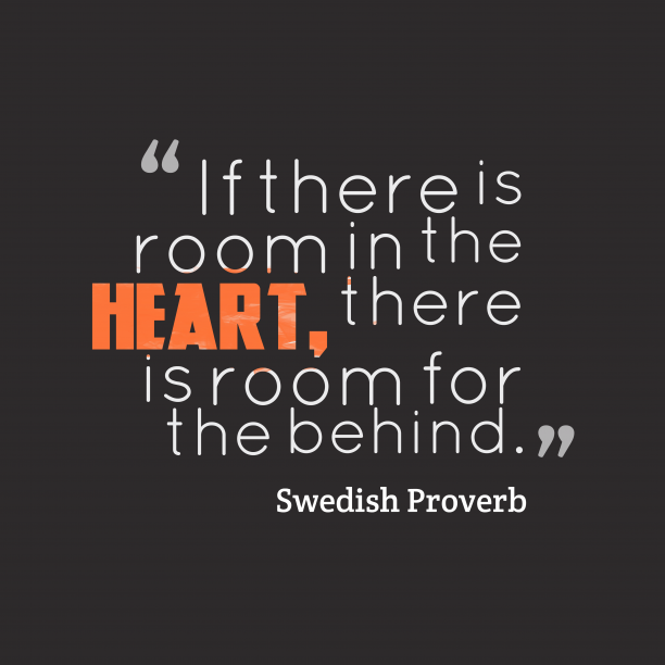 Swedish Wisdom 's quote about Room, heart. If there is room in…