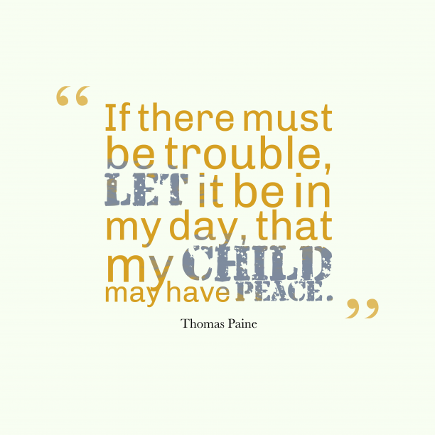 Thomas Paine 's quote about . If there must be trouble,…