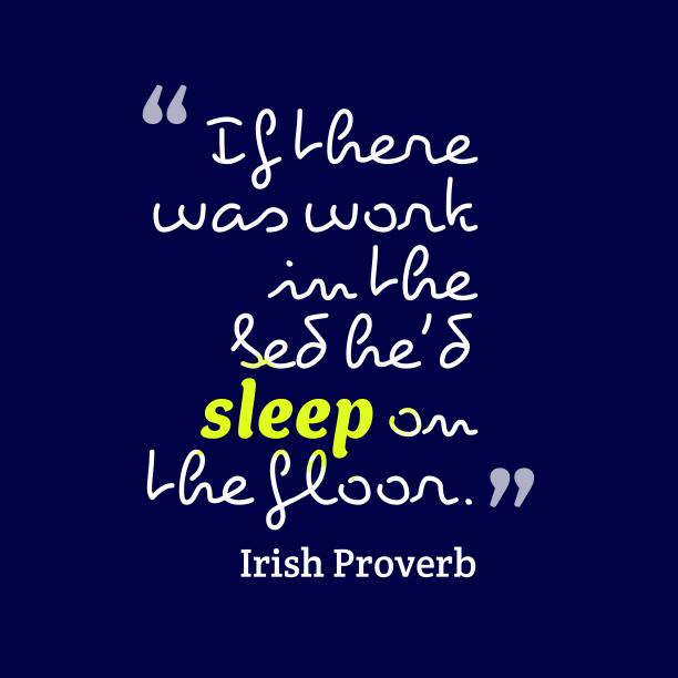 Irish wisdom about lazy.