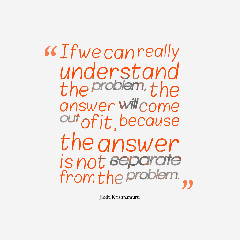 Jiddu Krishnamurti quote about problem.